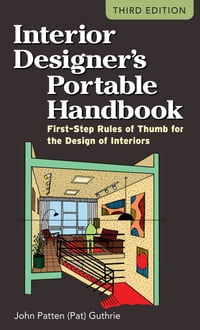 Interior Designer's Portable Handbook: First-Step Rules of Thumb for the Design of Interiors: First…