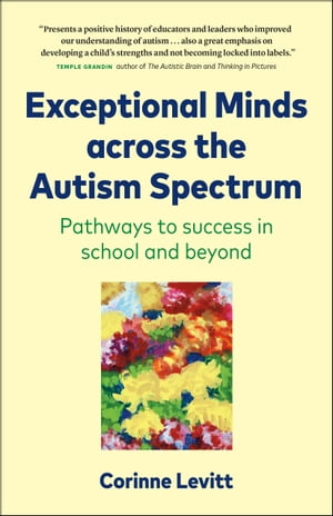 Exceptional Minds across the Autism Spectrum: Pathways to success in school and beyond