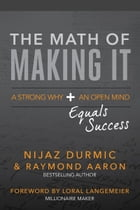 The Math of Making It: A Strong Why + an Open Mind Equals Success by Nijaz Durmic