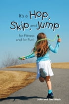 It's a Hop, Skip, and Jump for Fitness and for Fun! by John Block; Tina Block