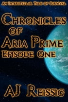 Chronicles of Aria Prime, Episode One by AJ Reissig