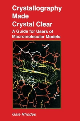 Book Crystallography Made Crystal Clear: A Guide for Users of Macromolecular Models by Rhodes, Gale
