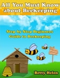All You Must Know About Beekeeping: Step By Step Beginners Guide to Beekeeping 287b9c79-a8ea-46b7-a243-64ca8f94f086