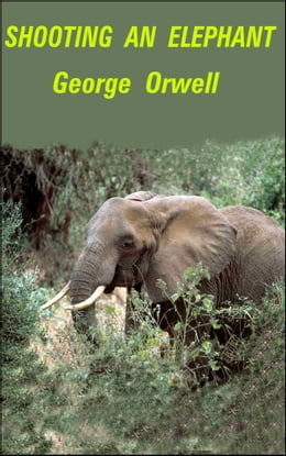 Book Shooting an Elephant: Essay by George Orwell