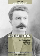 Apparition: suivi de La Chevelure, La Morte, La Nuit by Guy de Maupassant