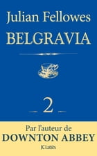 Feuilleton Belgravia épisode 2 by Julian Fellowes