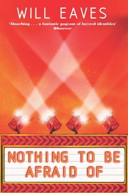 Book Nothing to Be Afraid Of by Will Eaves