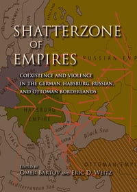 Shatterzone of Empires: Coexistence and Violence in the German, Habsburg, Russian, and Ottoman…