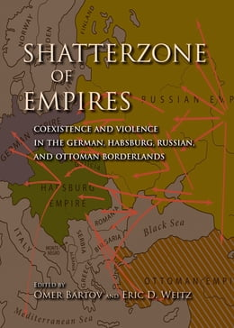 Book Shatterzone of Empires: Coexistence and Violence in the German, Habsburg, Russian, and Ottoman… by Omer Bartov