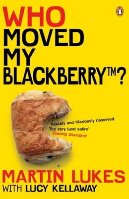 Book Martin Lukes: Who Moved My BlackBerry?: Who Moved My BlackBerry? by Lucy Kellaway