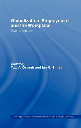 Book Globalization, Employment and the Workplace by Debrah, Yaw A.