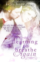 Learning to Breathe Again by Kelli Heneghan