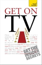 Get On TV: Practical guidance on applications, auditions and your fifteen minutes of fame by Katherine Lapworth