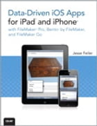 Data-driven iOS Apps for iPad and iPhone with FileMaker Pro, Bento by FileMaker, and FileMaker Go by Jesse Feiler