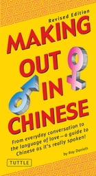 Making Out in Chinese: Revised Edition (Mandarin Chinese Phrasebook) by Ray Daniels