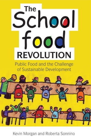 The School Food Revolution Public Food and the Challenge of Sustainable Development