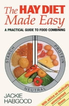 Hay Diet Made Easy: A Practical Guide to Food Combining by Jackie Habgood