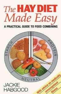 Hay Diet Made Easy: A Practical Guide to Food Combining