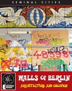 THE WALLS OF BERLIN: Architecture And Oblivion by Stephen Barber