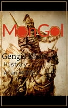Mongol & Genghis Khan: History of the mongolians, the biography of genghis khan by Alan MOUHLI