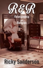 R & R: Relationship and Religion by Ricky Sanderson