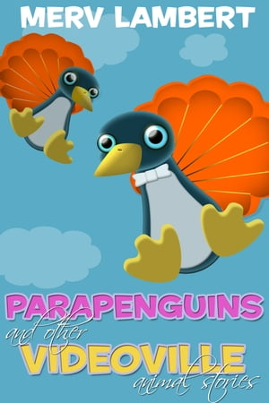 Parapenguins: And Other Videoville Animal Stories by Merv Lambert