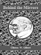 Behind the Mirrors by Clinton W. Gilbert