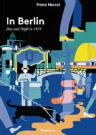 In Berlin: Day and Night in 1929 by Franz Hessel