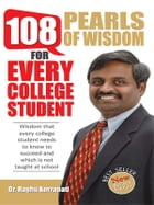 108 Pearls of wisdom: for every college student by Dr. Raghu Korrapati