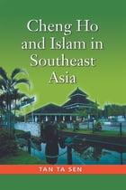 Cheng Ho and Islam in Southeast Asia by Tan Ta Sen