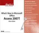 What's New in Microsoft Office Access 2007? (Digital Short Cut) by Alison Balter