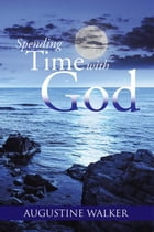 Spending Time with God by Augustine Walker
