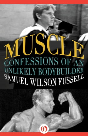 Muscle Confessions of an Unlikely Bodybuilder