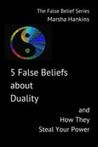 5 False Beliefs about Duality and How They Steal Your Power by Marsha Hankins
