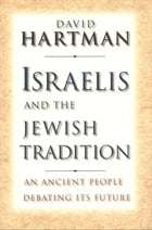 Israelis and the Jewish Tradition: An Ancient People Debating Its Future by David Hartman