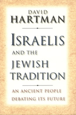 Book Israelis and the Jewish Tradition: An Ancient People Debating Its Future by David Hartman