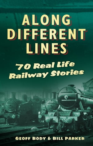 Along Different Lines 70 Real Life Railway Stories
