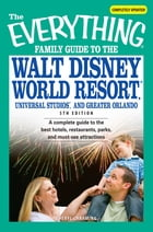 The Everything Family Guide to the Walt Disney World Resort, Universal Studios, and Greater Orlando: A complete guide to the best hotels, restaurants, by Cheryl Charming