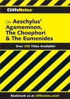 CliffsNotes on Aeschylus' Agamemnon, The Choephori & The Eumenides by Robert J Milch