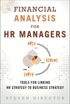 Financial Analysis for HR Managers: Tools for Linking HR Strategy to Business Strategy by Steven Director