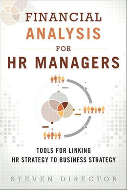 Book Financial Analysis for HR Managers: Tools for Linking HR Strategy to Business Strategy by Steven Director