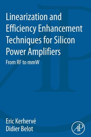 Linearization and Efficiency Enhancement Techniques for Silicon Power Amplifiers From RF to mmW