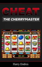Cheat The Cherry Master by Harry Endres