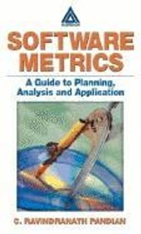 Software Metrics: A Guide to Planning, Analysis, and Application