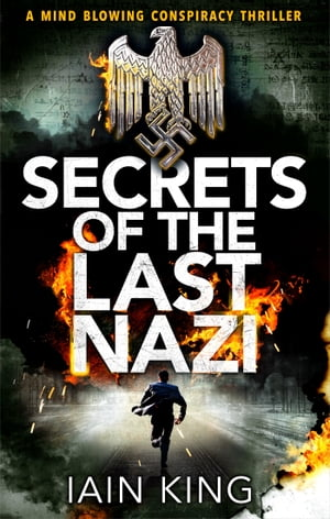 Secrets of the Last Nazi A mindblowing conspiracy thriller