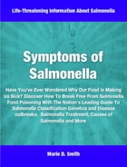Symptoms of Salmonella: Discover How To Break Free From Salmonella Food Poisoning With The Nation's Leading Guide To Salmone by Marie Smith