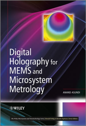 Digital Holography for MEMS and Microsystem Metrology by Anand Asundi