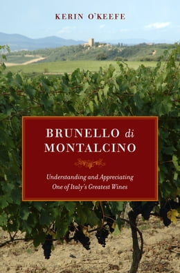Book Brunello di Montalcino: Understanding and Appreciating One of Italy's Greatest Wines by Kerin O'Keefe