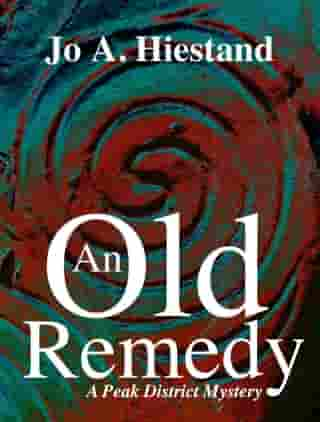 An Old Remedy: The Peak District Mysteries, #7 by Jo A Hiestand
