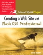 Creating a Web Site with Flash CS3 Professional: Visual QuickProject Guide by David Morris